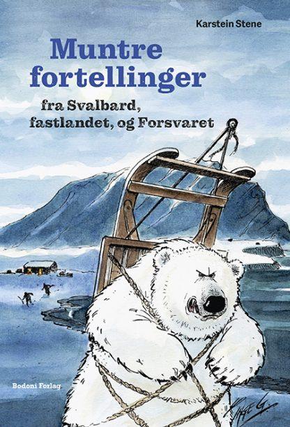 Forsiden til boken Muntre fortellinger fra Svalbard, fastlandet og Forsvaret